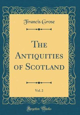 The Antiquities of Scotland, Vol. 2 (Classic Reprint)