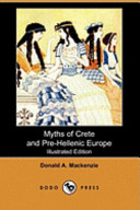 Myths of Crete and Pre-Hellenic Europe (Illustrated Edition) (Dodo Press)