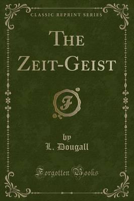 The Zeit-Geist (Classic Reprint)