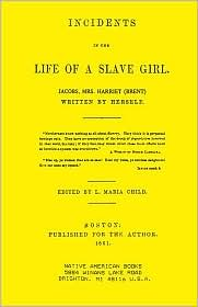 Incidents in the Life of a Slave Girl Written by Herself