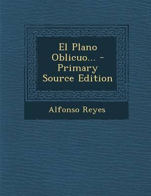 El Plano Oblicuo. - Primary Source Edition