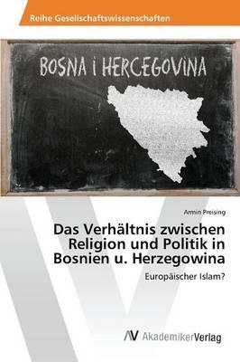 Das Verhältnis zwischen Religion und Politik in Bosnien u. Herzegowina