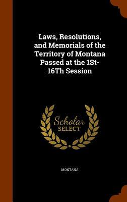 Laws, Resolutions, and Memorials of the Territory of Montana Passed at the 1st-16th Session
