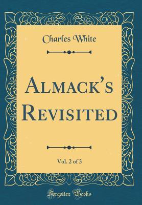 Almack's Revisited, Vol. 2 of 3 (Classic Reprint)