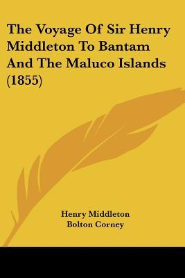 The Voyage of Sir Henry Middleton to Bantam and the Maluco Islands (1855)
