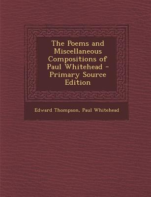 The Poems and Miscellaneous Compositions of Paul Whitehead