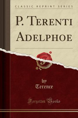 P. Terenti Adelphoe (Classic Reprint)