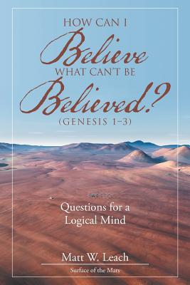 How Can I Believe What Can't Be Believed? (Genesis 1–3)