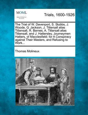 The Trial of W. Davenport, S. Stubbs, J. Woode, G. Jackson, J. Tittersall Alias Tittensall, R. Barnes, A. Tittersall Alias Tittensall, and J. ... Their Masters, and Refusing to Work...