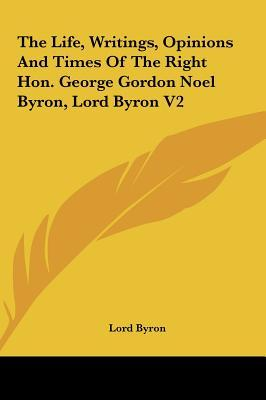 The Life, Writings, Opinions And Times Of The Right Hon. George Gordon Noel Byron, Lord Byron V2