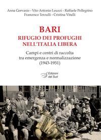 Bari rifugio dei profughi nell'Italia libera. Campi e centri di raccolta tra emergenza e normalizzazione (1943-1951)