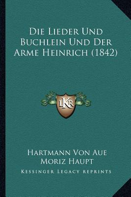 Die Lieder Und Buchlein Und Der Arme Heinrich (1842)