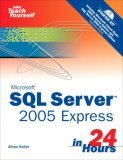 Sams Teach Yourself Microsoft SQL Server 2005 Express in 24 Hours