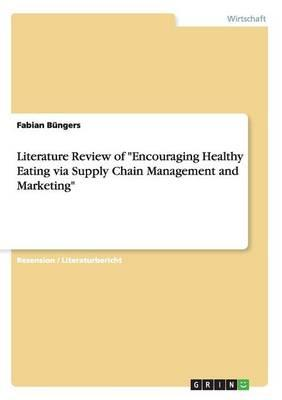"Literature Review of ""Encouraging Healthy Eating via Supply Chain Management and Marketing"""