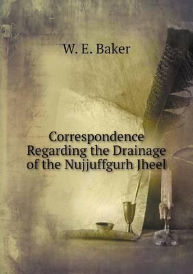 Correspondence Regarding the Drainage of the Nujjuffgurh Jheel