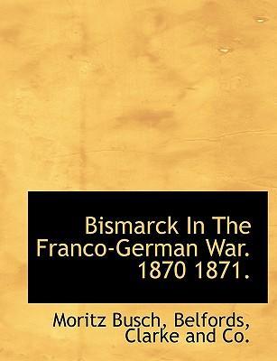 Bismarck In The Franco-German War. 1870 1871.