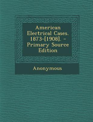 American Electrical Cases. 1873-[1908]. - Primary Source Edition