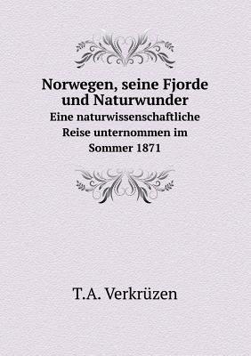 Norwegen, Seine Fjorde Und Naturwunder Eine Naturwissenschaftliche Reise Unternommen Im Sommer 1871