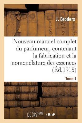Nouveau Manuel Complet Du Parfumeur, Contenant La Fabrication Et La Nomenclature Tome 1
