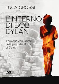 L'inferno di Bob Dylan. Il dialogo con Dante nell'opera del Bardo di Duluth