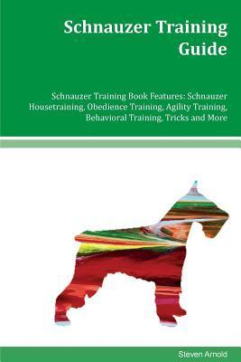 Schnauzer Training Guide Schnauzer Training Book Features