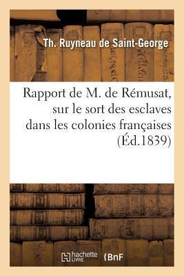 Rapport de M. de Remusat, Sur le Sort des Esclaves Dans les Colonies Françaises