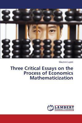 Three Critical Essays on the Process of Economics Mathematicization