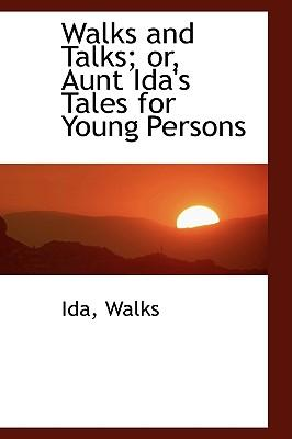 Walks and Talks; Or, Aunt Ida's Tales for Young Persons