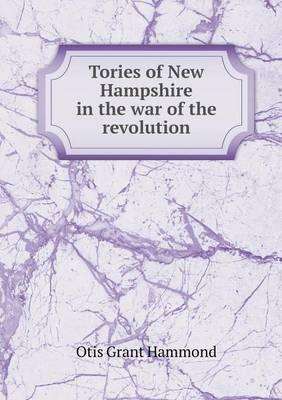 Tories of New Hampshire in the War of the Revolution