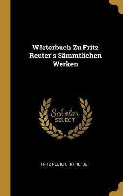 Wörterbuch Zu Fritz Reuter's Sämmtlichen Werken