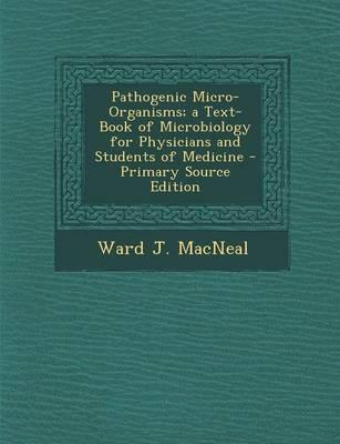 Pathogenic Micro-Organisms; A Text-Book of Microbiology for Physicians and Students of Medicine - Primary Source Edition