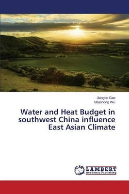 Water and Heat Budget in southwest China influence East Asian Climate