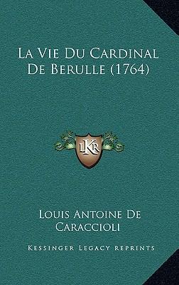 La Vie Du Cardinal de Berulle (1764)
