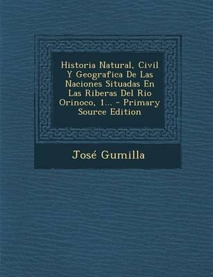 Historia Natural, Civil y Geografica de Las Naciones Situadas En Las Riberas del Rio Orinoco, 1.