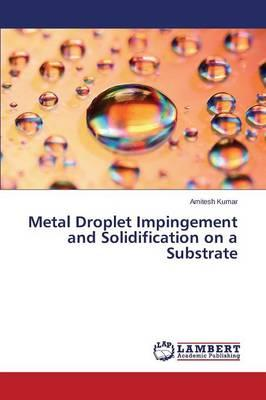 Metal Droplet Impingement and Solidification on a Substrate