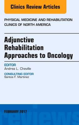 Adjunctive Rehabilitation Approaches to Oncology, An Issue of Physical Medicine and Rehabilitation Clinics of North America, 1e