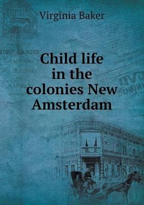 Child Life in the Colonies New Amsterdam