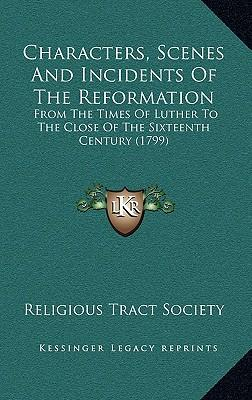 Characters, Scenes and Incidents of the Reformation