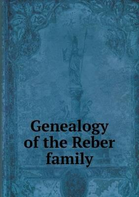 Genealogy of the Reber Family