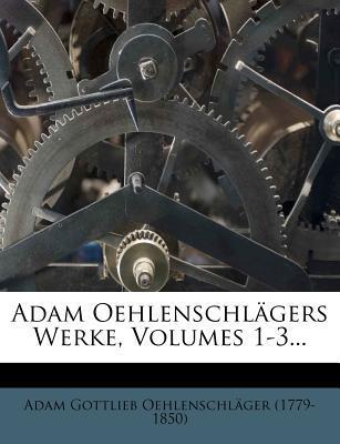 Adam Oehlenschlägers Werke, erstes Baendchen