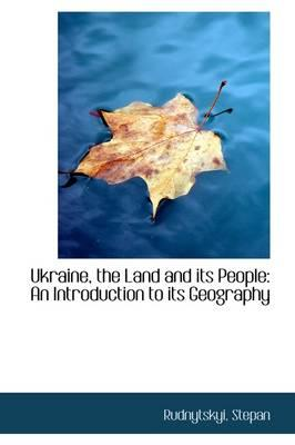 Ukraine, the Land and Its People