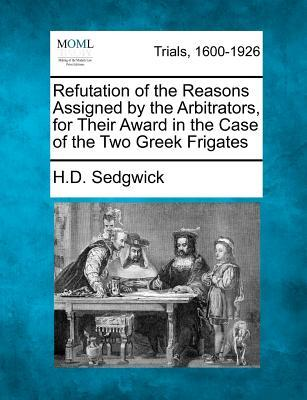 Refutation of the Reasons Assigned by the Arbitrators, for Their Award in the Case of the Two Greek Frigates