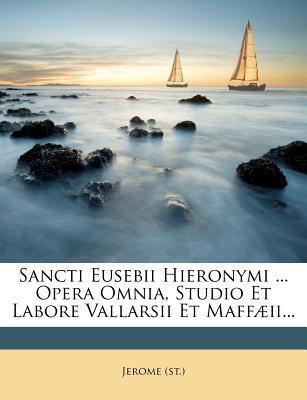 Sancti Eusebii Hieronymi Opera Omnia, Studio Et Labore Vallarsii Et Maffaeii.