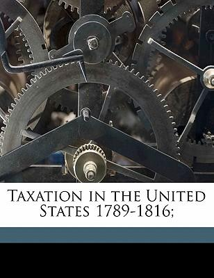 Taxation in the United States 1789-1816;
