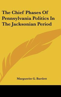 The Chief Phases of Pennsylvania Politics in the Jacksonian Period