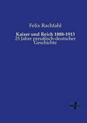 Kaiser und Reich 1888-1913
