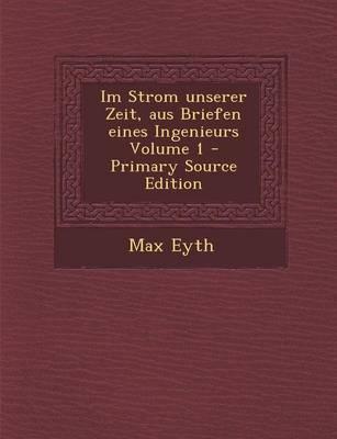 Im Strom Unserer Zeit, Aus Briefen Eines Ingenieurs Volume 1