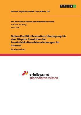 Online-Konflikt-Resolution. Überlegung für eine Dispute Resolution bei Persönlichkeitsrechtsverletzungen im Internet