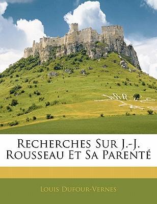 Recherches Sur J.-J. Rousseau Et Sa Parent
