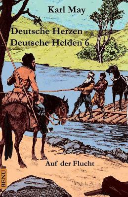 Deutsche Herzen - Deutsche Helden 6 auf der Flucht